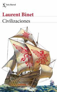 «Civilizaciones». Laurent Binet. Trad.: Adolfo García Ortega. Seix Barral, 2020. 448 páginas. 21 euros